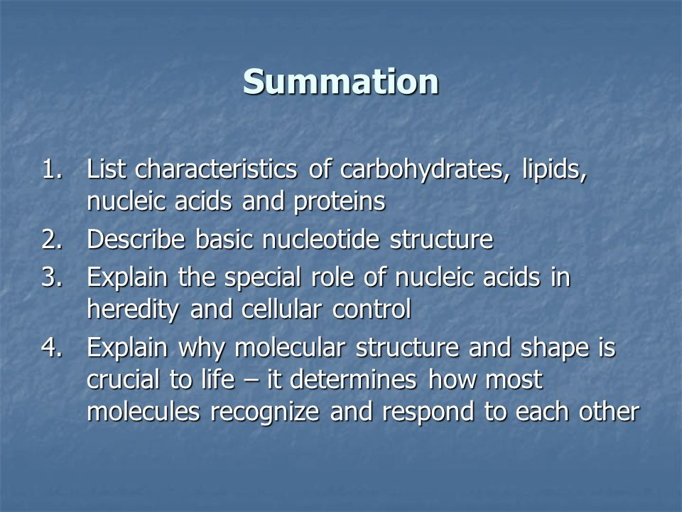 Summation List characteristics of carbohydrates, lipids, nucleic acids and proteins. Describe basic nucleotide structure.