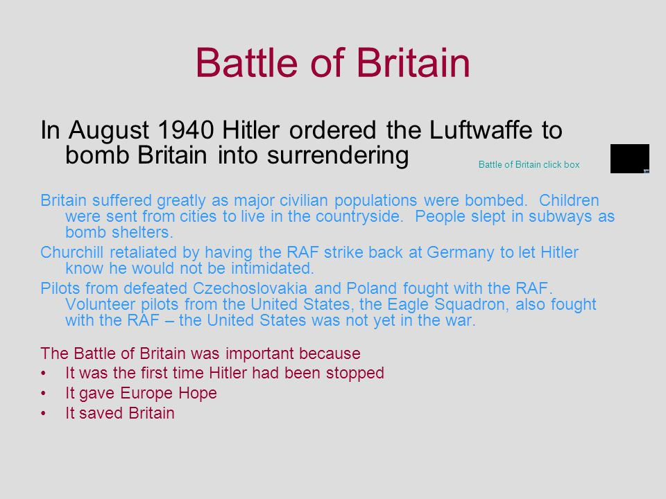 Battle of Britain In August 1940 Hitler ordered the Luftwaffe to bomb Britain into surrendering.