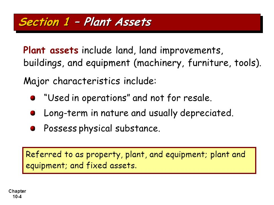 Section 1 – Plant Assets Plant assets include land, land improvements, buildings, and equipment (machinery, furniture, tools).