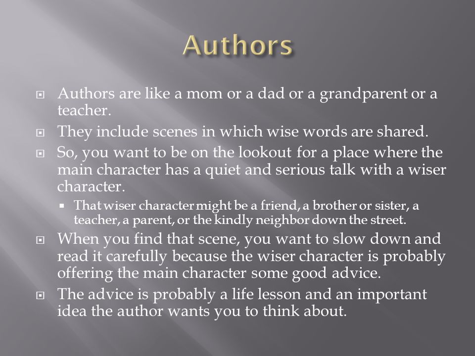 Authors Authors are like a mom or a dad or a grandparent or a teacher.