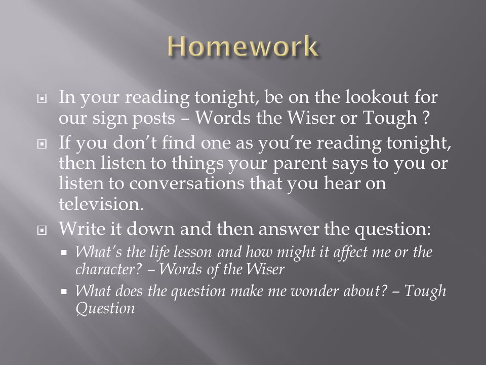 Homework In your reading tonight, be on the lookout for our sign posts – Words the Wiser or Tough