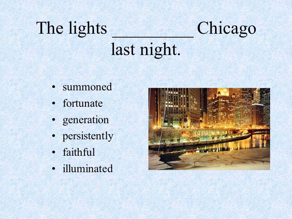 The lights _________ Chicago last night.