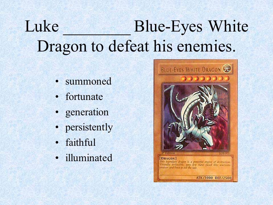 Luke ________ Blue-Eyes White Dragon to defeat his enemies.
