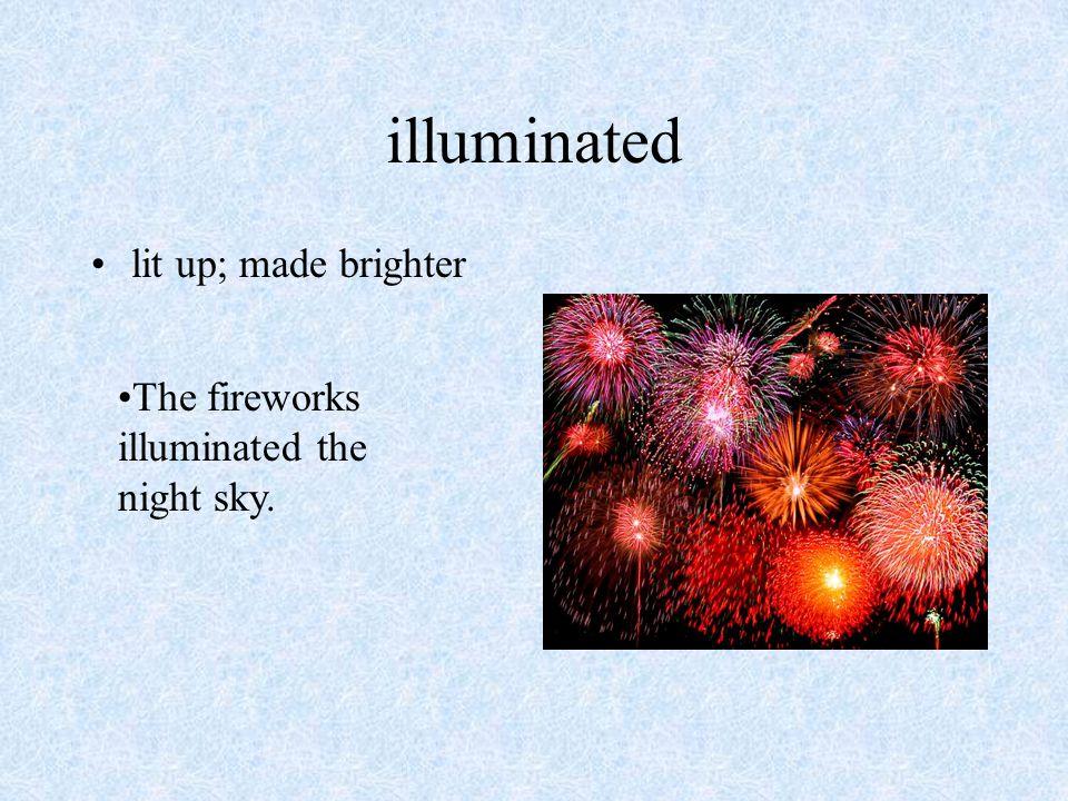 illuminated lit up; made brighter