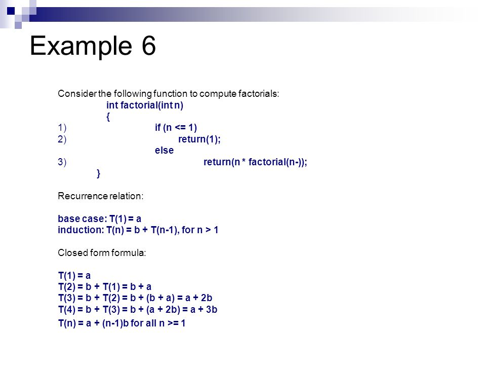 Example 6 Consider the following function to compute factorials: