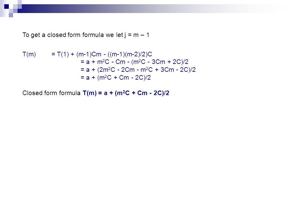 To get a closed form formula we let j = m – 1