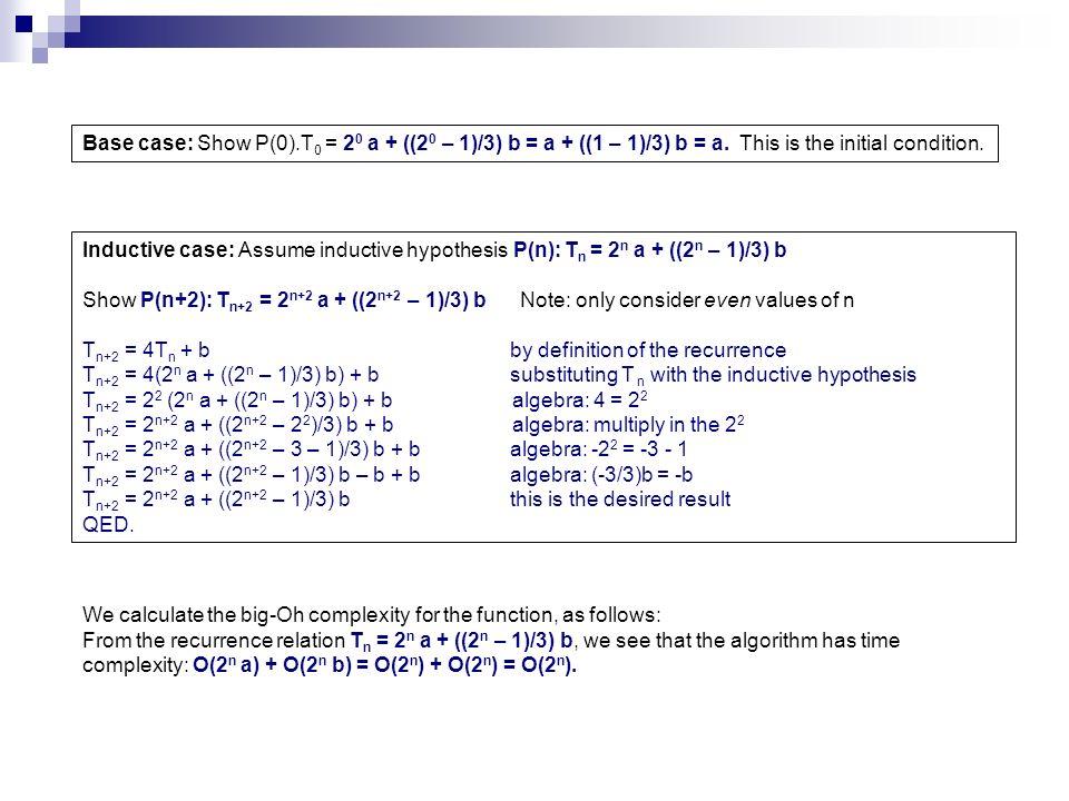 Base case: Show P(0).T0 = 20 a + ((20 – 1)/3) b = a + ((1 – 1)/3) b = a. This is the initial condition.