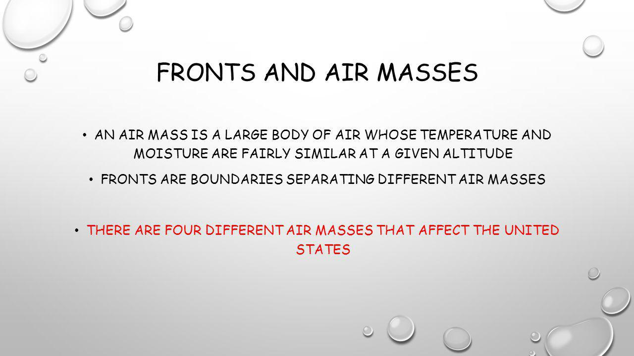Fronts and Air Masses An air mass is a large body of air whose temperature and moisture are fairly similar at a given altitude.