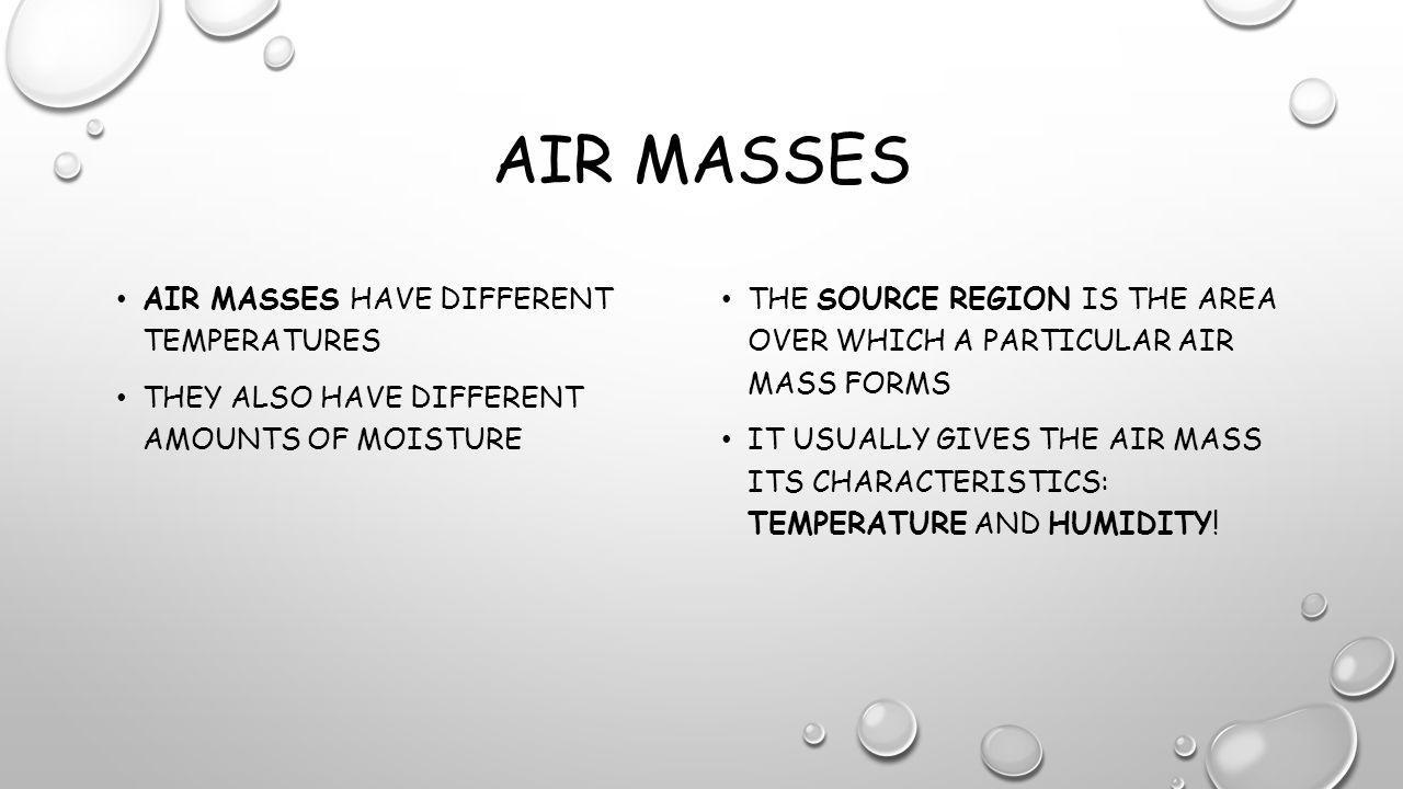 Air masses Air masses have different temperatures