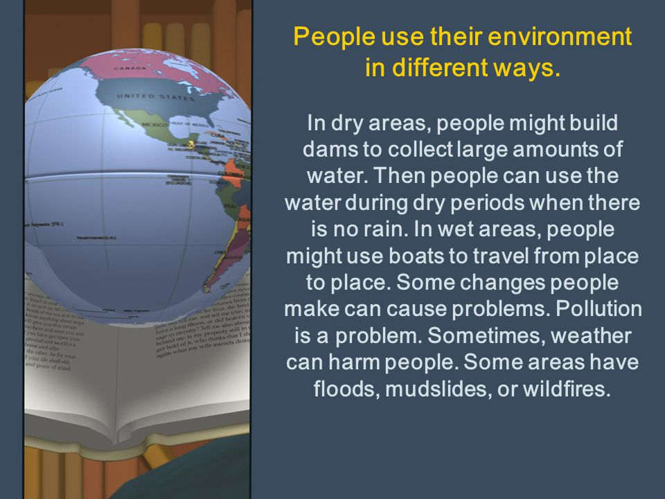 People use their environment in different ways.
