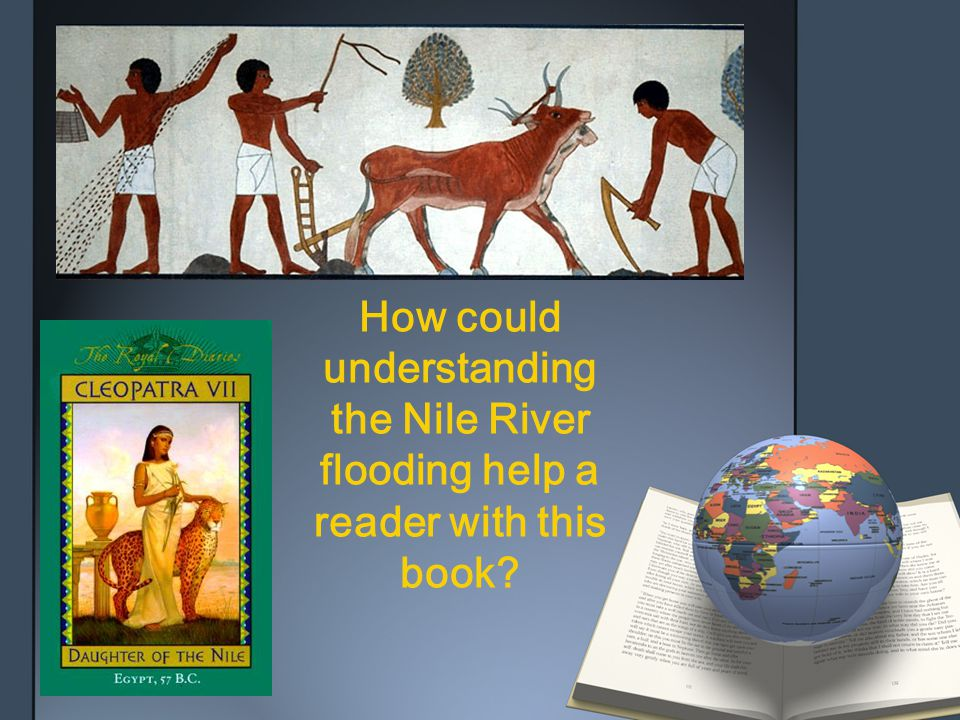 How could understanding the Nile River flooding help a reader with this book