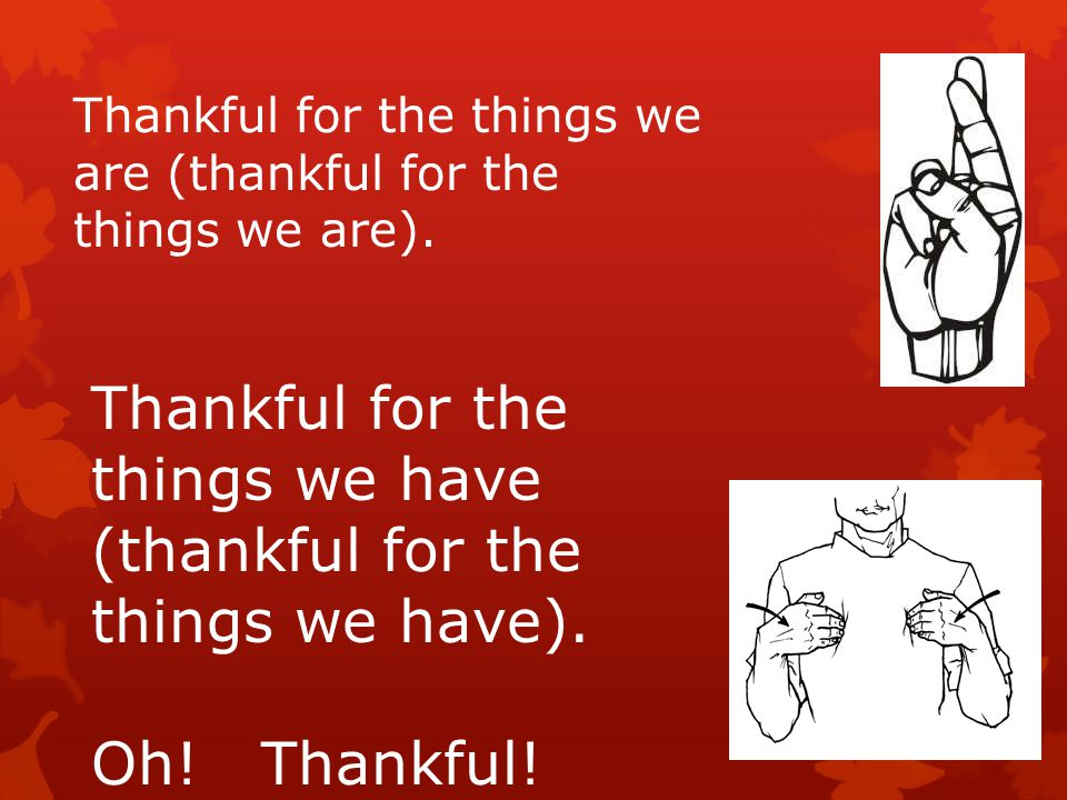 Thankful for the things we have (thankful for the things we have).