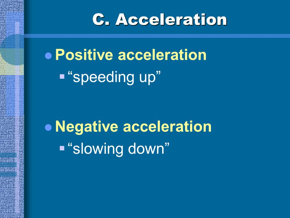 C. Acceleration Positive acceleration speeding up