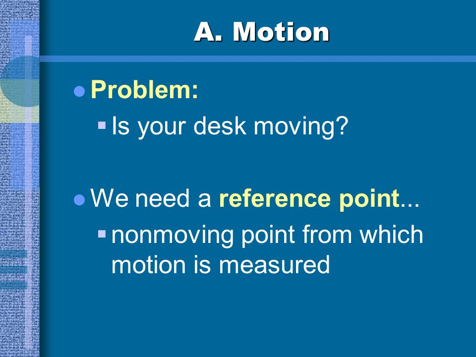 A. Motion Problem: Is your desk moving We need a reference point...