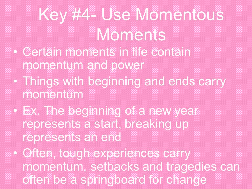 Key #4- Use Momentous Moments