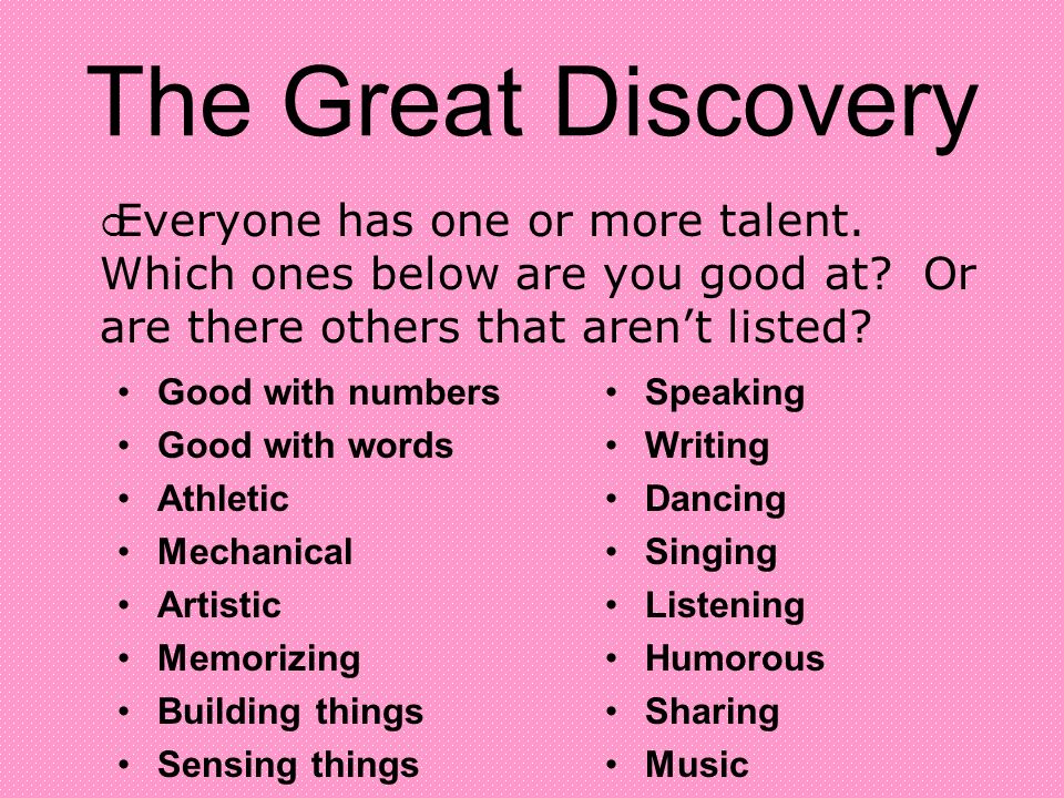The Great Discovery Everyone has one or more talent. Which ones below are you good at Or are there others that aren't listed