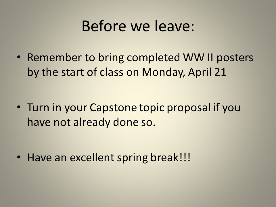 Before we leave: Remember to bring completed WW II posters by the start of class on Monday, April 21.