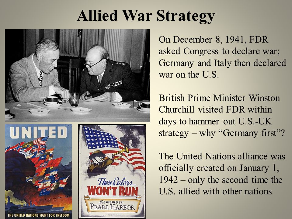 Allied War Strategy On December 8, 1941, FDR asked Congress to declare war; Germany and Italy then declared war on the U.S.