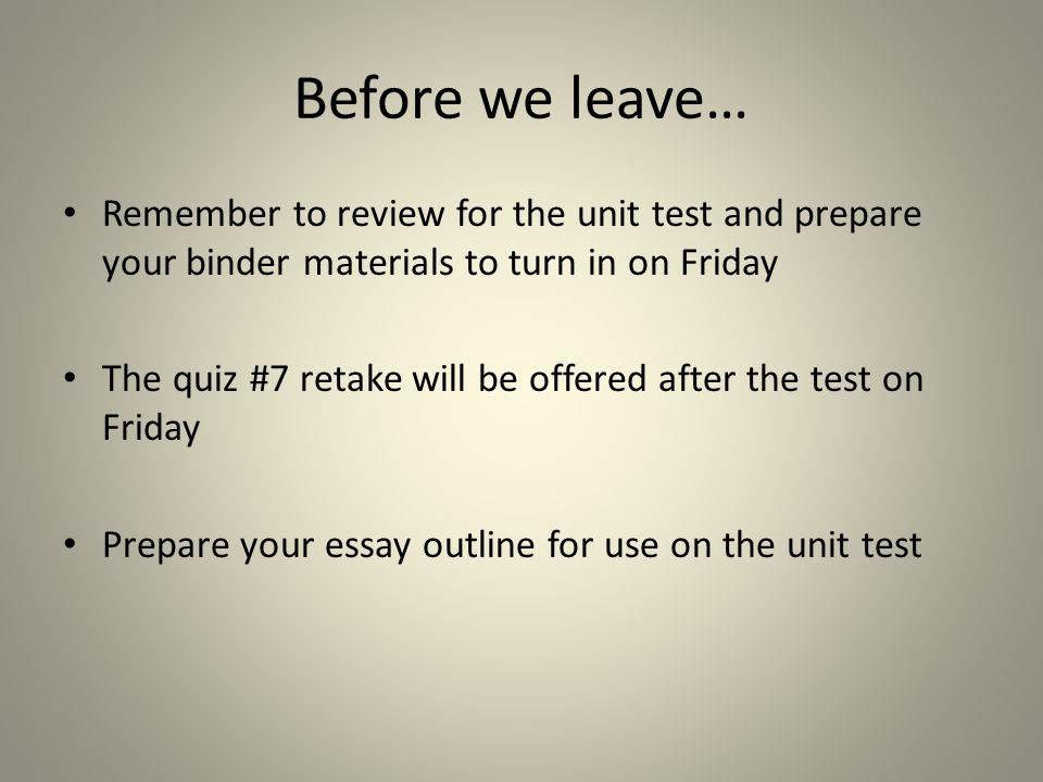 Before we leave… Remember to review for the unit test and prepare your binder materials to turn in on Friday.