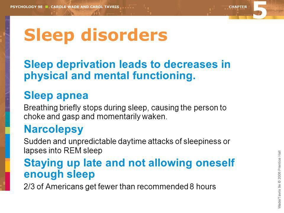 5 Sleep disorders. Sleep deprivation leads to decreases in physical and mental functioning. Sleep apnea.