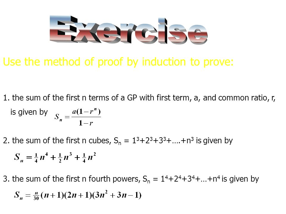 Exercise Use the method of proof by induction to prove: