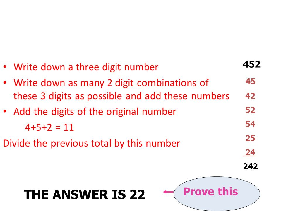 THE ANSWER IS 22 Write down a three digit number