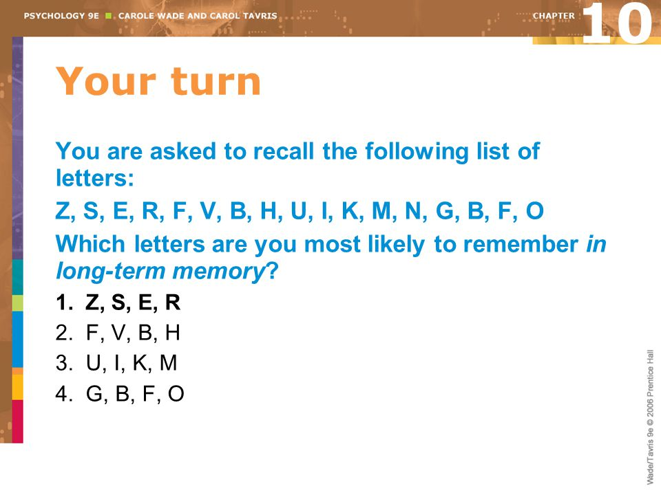 10 Your turn You are asked to recall the following list of letters: