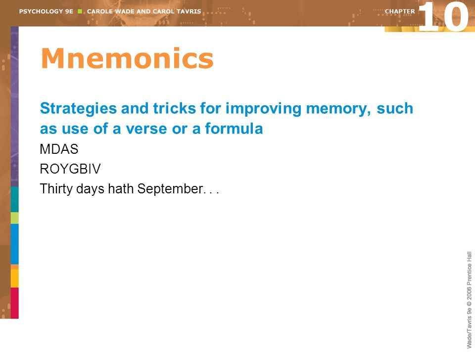 10 Mnemonics. Strategies and tricks for improving memory, such as use of a verse or a formula. MDAS.