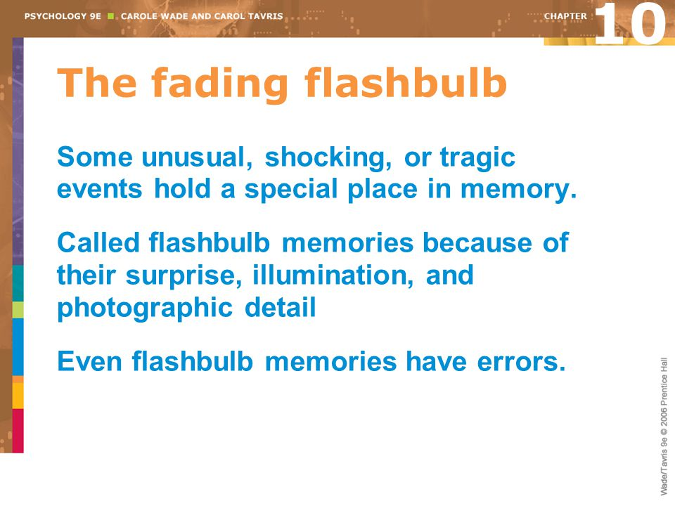 10 The fading flashbulb. Some unusual, shocking, or tragic events hold a special place in memory.