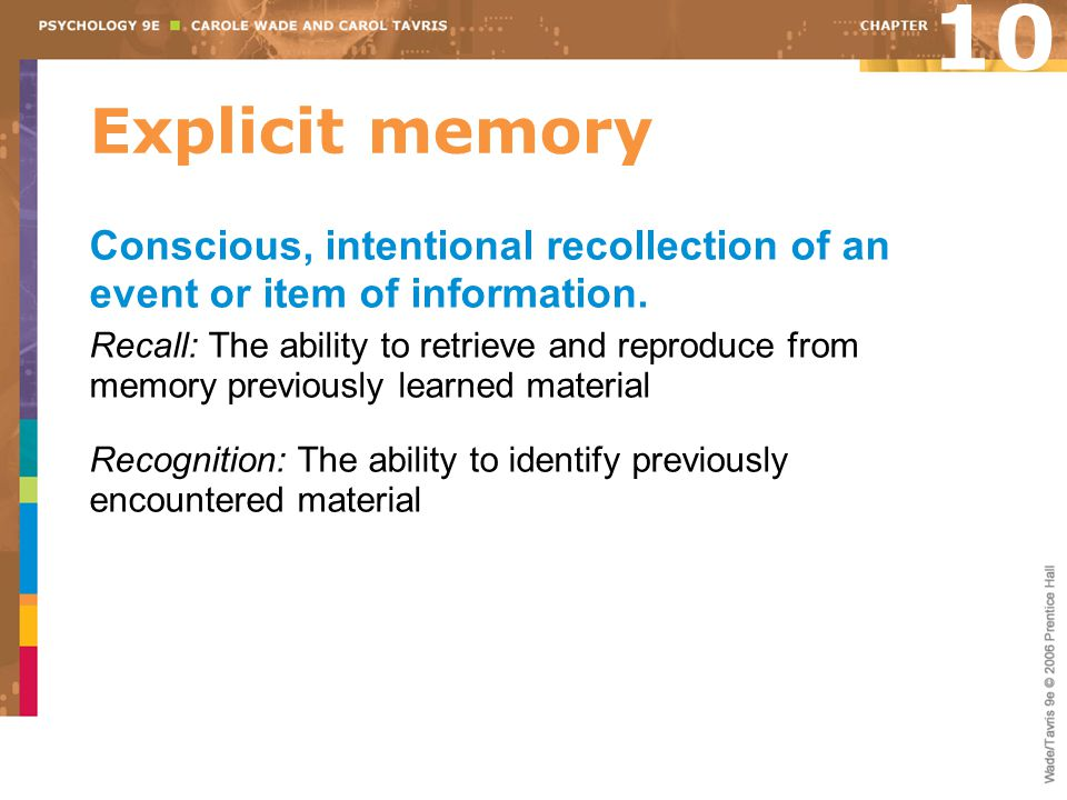10 Explicit memory. Conscious, intentional recollection of an event or item of information.