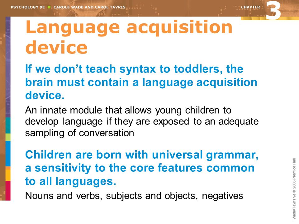 language acquisition device 22 the language acquisition device, innateness and universal grammar    chapter 2 is an account of a typical language acquisition in a hearing child.