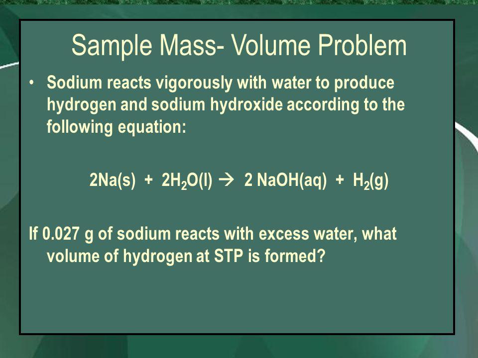 2Na(s) + 2H2O(l)  2 NaOH(aq) + H2(g)