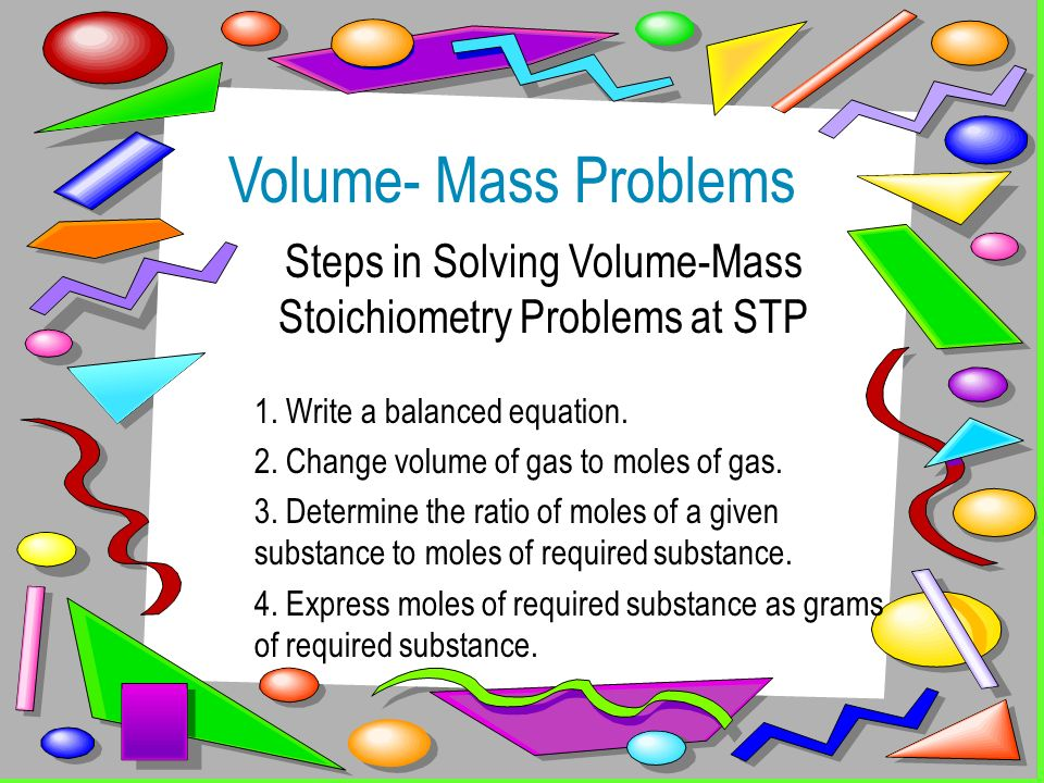 Steps in Solving Volume-Mass Stoichiometry Problems at STP