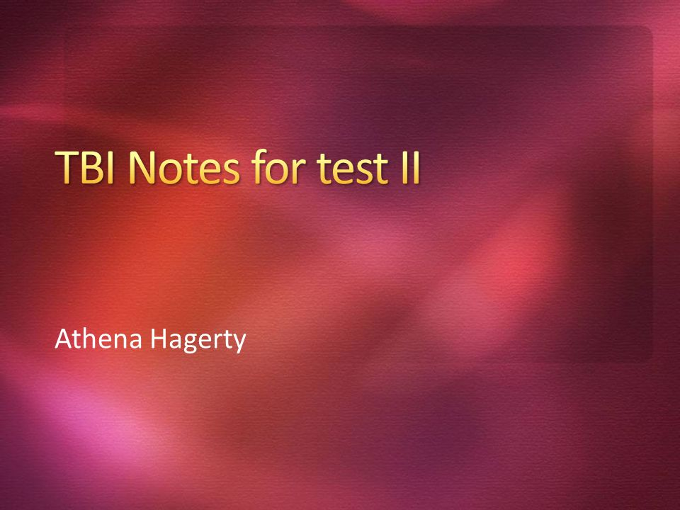 TBI Notes for test II Athena Hagerty 3/25/ :40 AM