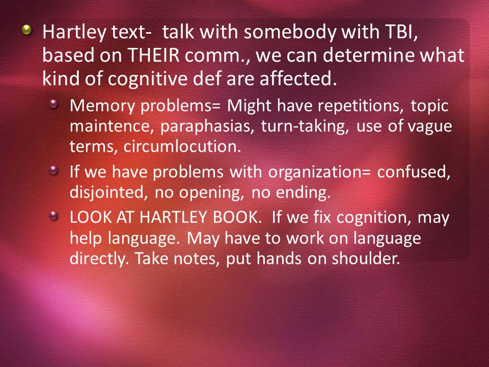 Hartley text- talk with somebody with TBI, based on THEIR comm