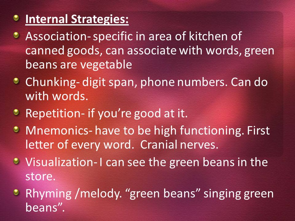 Internal Strategies: Association- specific in area of kitchen of canned goods, can associate with words, green beans are vegetable.
