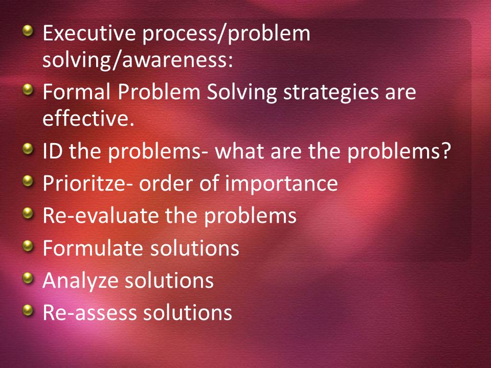 Executive process/problem solving/awareness: