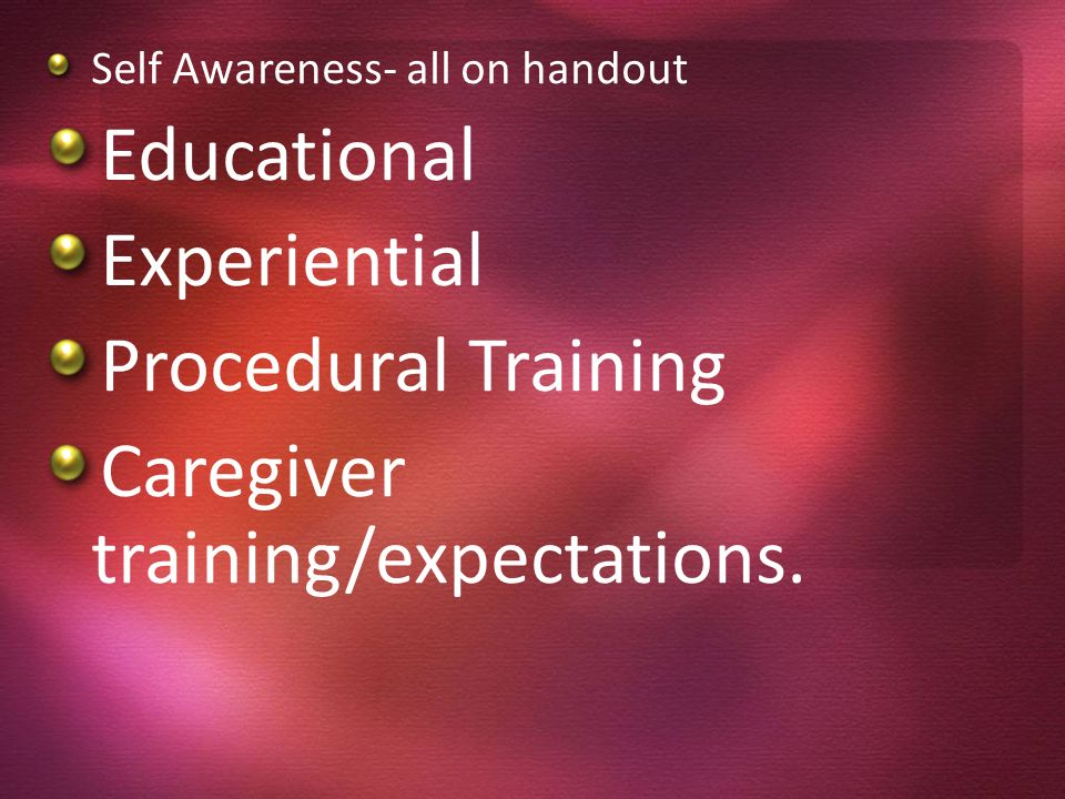 Caregiver training/expectations.