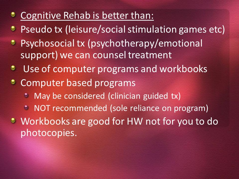 Cognitive Rehab is better than: