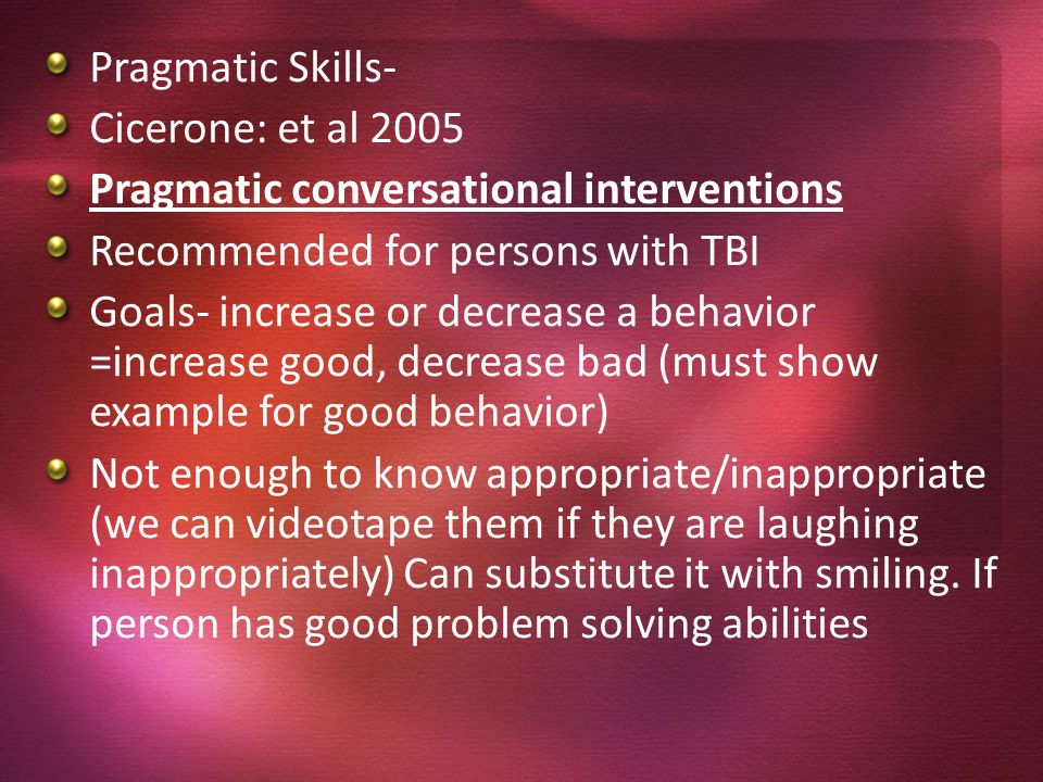 Pragmatic Skills- Cicerone: et al 2005. Pragmatic conversational interventions. Recommended for persons with TBI.