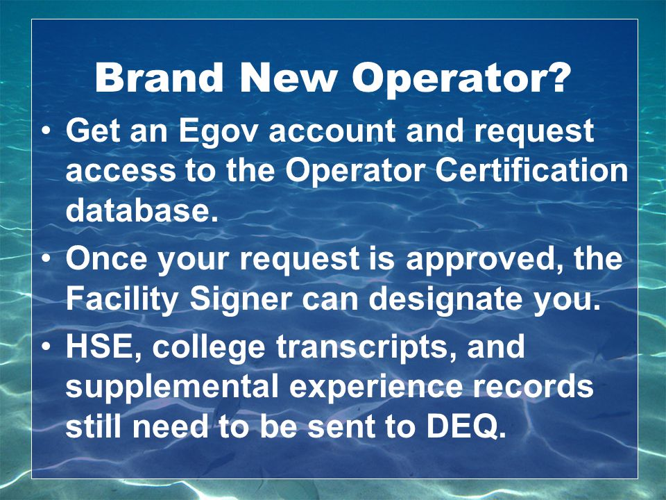 Brand New Operator Get an Egov account and request access to the Operator Certification database.