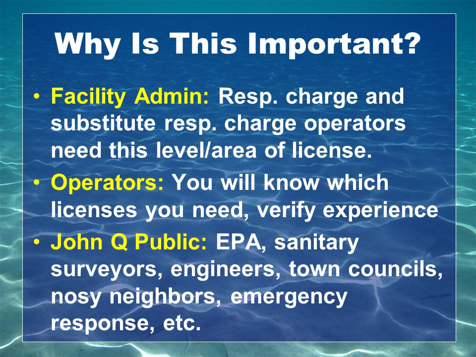 Why Is This Important Facility Admin: Resp. charge and substitute resp. charge operators need this level/area of license.