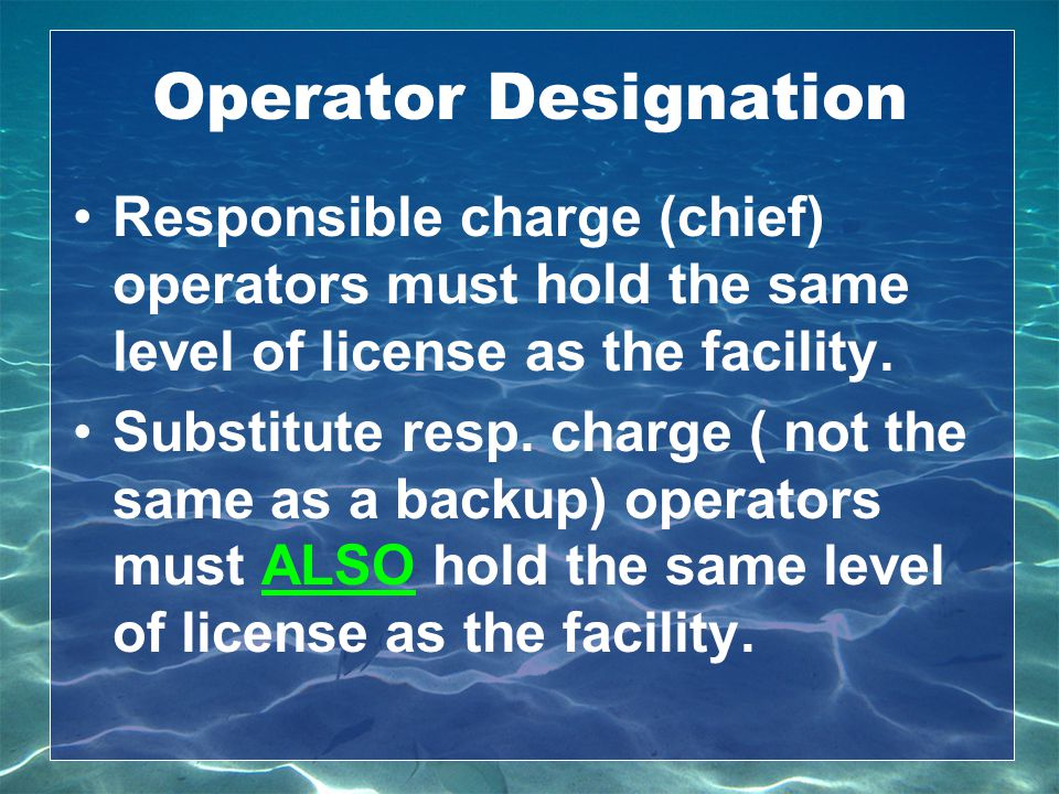 Operator Designation Responsible charge (chief) operators must hold the same level of license as the facility.