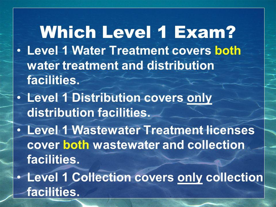 Which Level 1 Exam Level 1 Water Treatment covers both water treatment and distribution facilities.