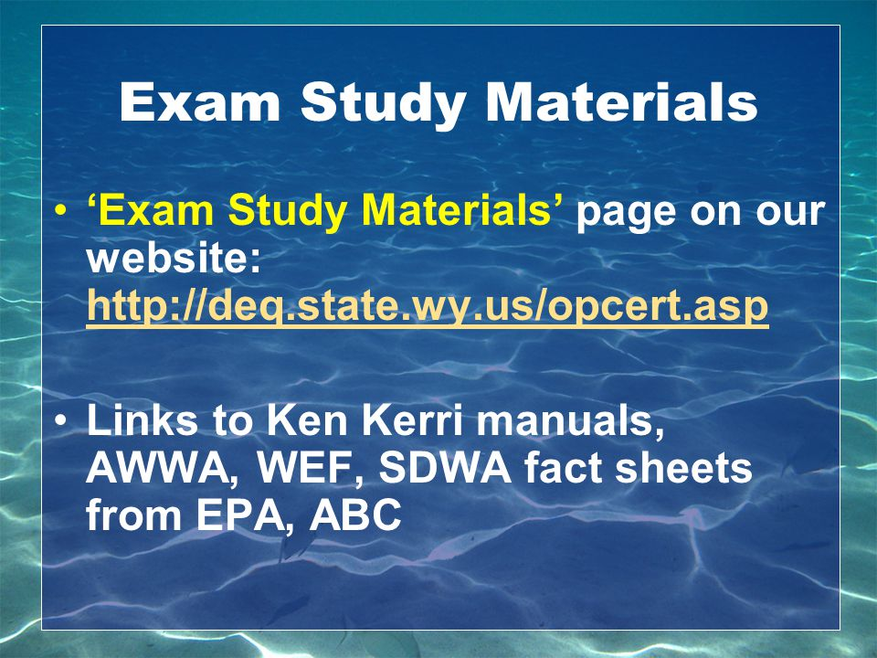 Exam Study Materials 'Exam Study Materials' page on our website: http://deq.state.wy.us/opcert.asp.