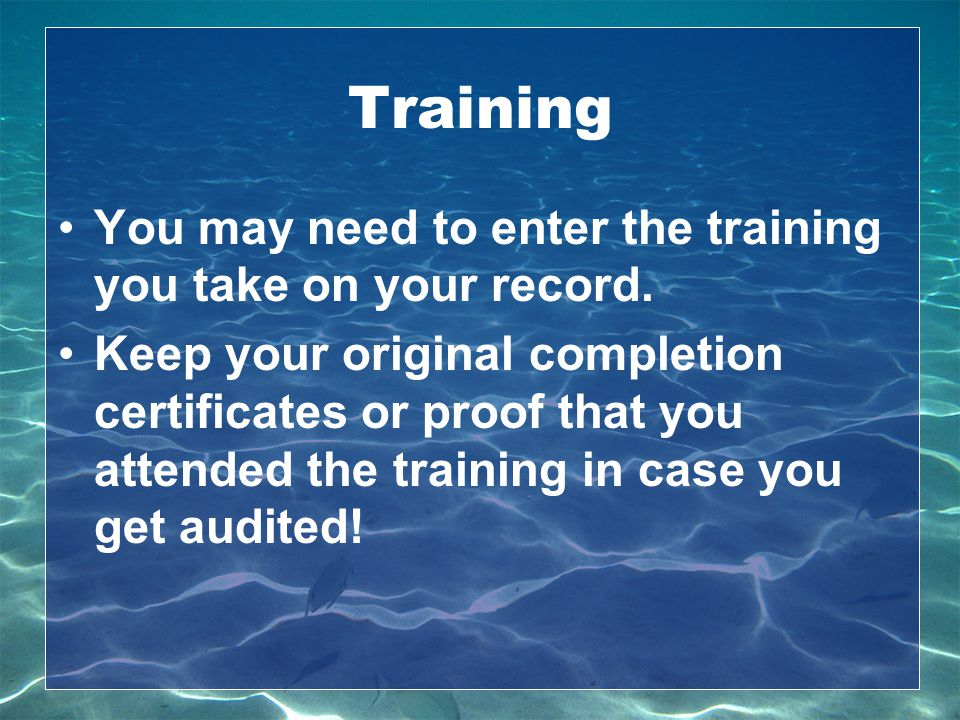 Training You may need to enter the training you take on your record.