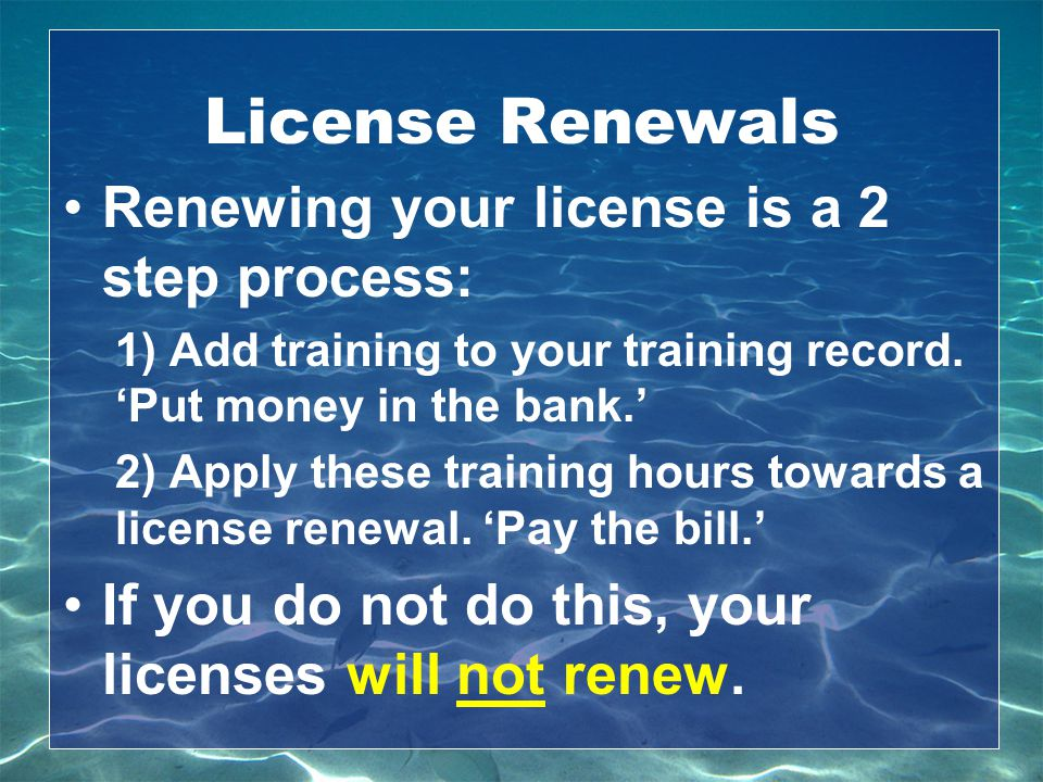 License Renewals Renewing your license is a 2 step process: