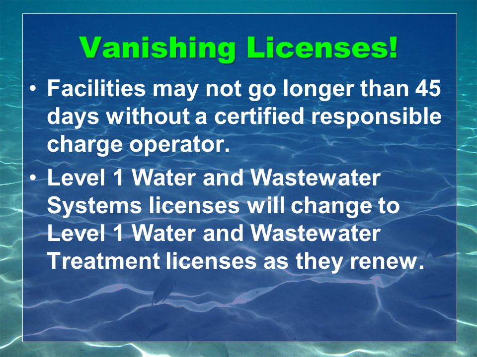 Vanishing Licenses! Facilities may not go longer than 45 days without a certified responsible charge operator.