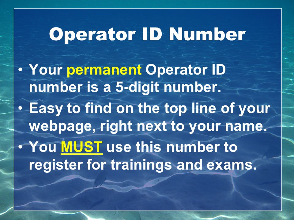 Operator ID Number Your permanent Operator ID number is a 5-digit number. Easy to find on the top line of your webpage, right next to your name.