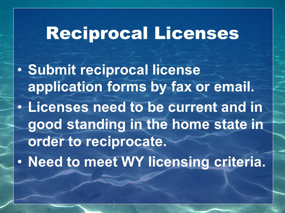 Reciprocal Licenses Submit reciprocal license application forms by fax or email.